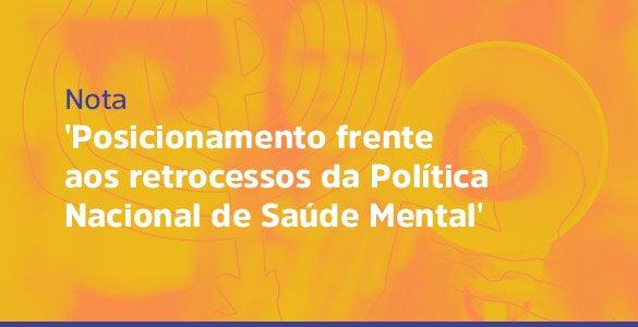 Posicionamento frente aos retrocessos da Política Nacional de Saúde Mental