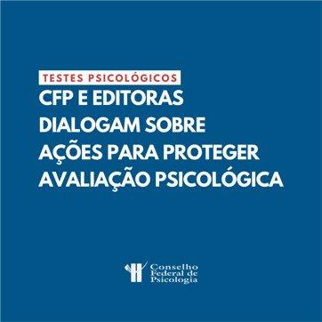 CFP e Editoras dialogam sobre ações para proteger avaliação psicológica